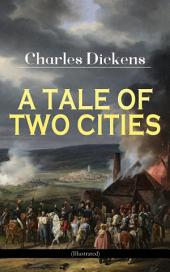 "A TALE OF TWO CITIES (Illustrated): Historical Novel - London & Paris In the Time of the French Revolution (Including ""The Life of Charles Dickens"" & ""Dickens' London"" by M. F. Mansfield)"