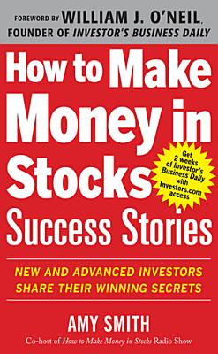 How to Make Money in Stocks Success Stories  New and Advanced Investors Share Their Winning Secrets