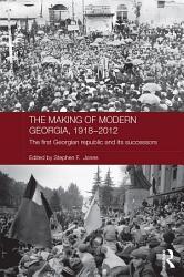 The Making of Modern Georgia  1918 2012 PDF