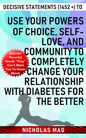 Decisive Statements  1452    to Use Your Powers of Choice  Self love  and Community to Completely Change Your Relationship with Diabetes for the Better