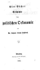 Geschichte der politischen Oekonomie: vier Bücher