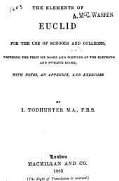 The Elements of Euclid for the Use of Schools and Colleges: Comprising the First Six Books and Portions of the Eleventh and Twelfth Books : with Notes, an Appendix, and Exercises