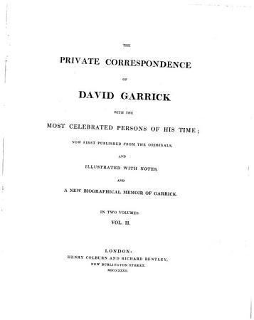 His Private Correspondence with the Most Celebrated Persons of His Time  with Notes  And a New Biographical Memoir of Garrick PDF