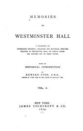 Memories of Westminster Hall: A Collection of Interesting Incidents, Anecdotes and Historical Sketches, Relating to Westminster Hall, Its Famous Judges and Lawyers and Its Great Trials