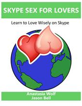 Skype Sex for Lovers: Learn to Love Wisely On Skype