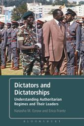 Dictators and Dictatorships: Understanding Authoritarian Regimes and Their Leaders