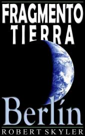 Fragmento Tierra - 004 - Berlín (Spanish Edition)