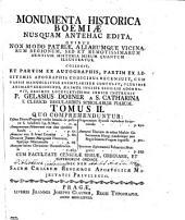 Monumenta historica Boemiae: nusquam antehac edita, quibus non modo patriae, aliarumque vicinarum regionum, sed et remotissimarum gentium historia mirum quantum illustratur, Volume 2