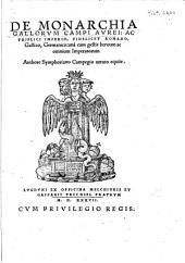 De monarchia Gallorvm campi avrei ac triplici imperio, videlicet Romano, Gallico, Germanico, unà cum gestis heroum ac omnium Imperatorum