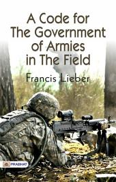 A Code for the Government of Armies in the Field