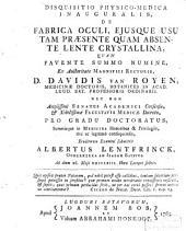Disquisitio physico-medica inauguralis, de fabrica oculi, ejusque usu tam præsente quam absente lente crystallina,: quam ... ex auctoritate magnifici rectoris, d. Davidis van Royen ...