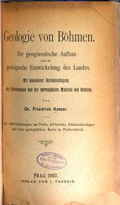 Geologie von Böhmen: Der geognostische aufbau und die geologische entwickelung des landes. Mit besonderer berücksichtigung der erzvorkommen und der verwendbaren minerale und gesteine