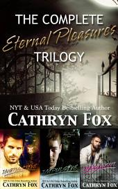 The Complete Eternal Pleasures Trilogy: Instinctive, Impulsive, Indulgent