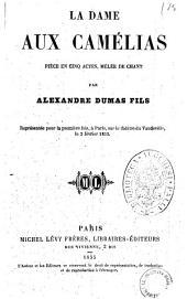 La dame aux camelias piece en cinq actes, melee de chant par Alexandre Dumas fils