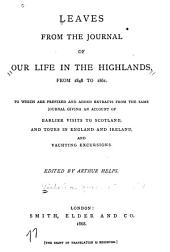 Leaves from the Journal of Our Life in the Highlands, from 1848 to 1861: To which are Prefixed and Added Extracts from the Same Journal Giving an Account of Earlier Visits to Scotland, and Tours in England and Ireland, and Yachting Excursions, Volume 20