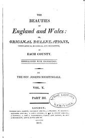 The Beauties of England and Wales, or, Delineations, topographical, historical, and descriptive, of each county: Volume 10, Part 3