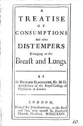 A Treatise of Consumptions and Other Distempers Belonging to the Breast and Lungs