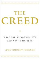 The Creed: What Christians Believe and Why it Matters