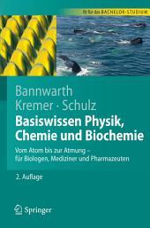 Basiswissen Physik, Chemie und Biochemie: Vom Atom bis zur Atmung - für Biologen, Mediziner und Pharmazeuten, Ausgabe 2