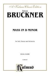 Mass in D Minor: For SATB Solo, SATB Chorus/Choir and Orchestra with Latin Text (Vocal Score)