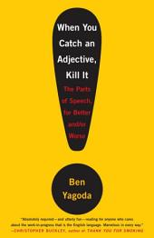 When You Catch an Adjective, Kill It: The Parts of Speech, for Better And/Or Worse