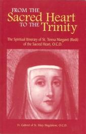 From the Sacred Heart to the Trinity: The Spiritual Itinerary of St. Teresa Margaret (Redi) of the Sacred Heart, O.C.D.
