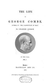 "The Life of George Combe: Author of ""The Constitution of Man""."