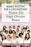 While Waiting for a Life Partner  Wisdom Keys for Single Christian Women PDF
