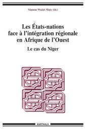Les Etats-nations face à l'intégration régionale en Afrique de l'Ouest. Le cas du Niger