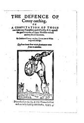 The Defence of Conny Catching, Or, A Confvtation of Those Two Injurious Pamphlets Published by R.G. Against the Practitioners of Many Nimble-witted and Mysticall Sciences