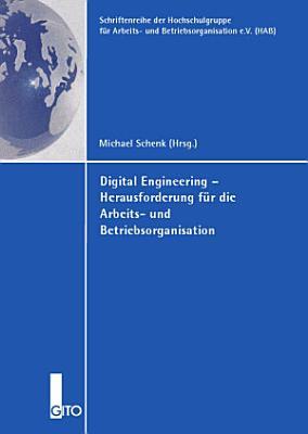 Digital Engineering   Herausforderung f  r die Arbeits  und Betriebsorganisation PDF