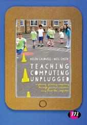 Teaching Computing Unplugged in Primary Schools: Exploring primary computing through practical activities away from the computer