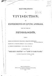 Illustrations of Vivisection: Or, Experiments on Living Animals,
