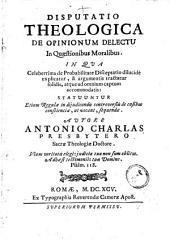 Disputatio theologica de opinionum delectu in quaestionibus moralibus