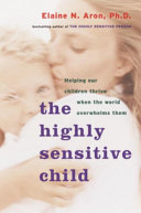 Highly Sensitive Child   Helping Our Children Thrive when the World Overwhe