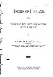 Heroes Of Holland The Founders And Defenders Of The Dutch Republic Book PDF