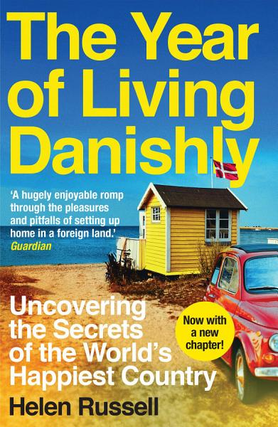 Download The Year of Living Danishly Book