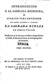Introduccion á la Sagrada Escritura, ó Aparato para entender con mayor facilidad y claridad la Sagrada Biblia en lengua vulgar