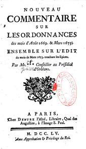 Nouveau commentaire sur les ordonnances des mois d'août 1669 & mars 1673: ensemble sur l'édit du mois de Mars 1673 touchant les épices