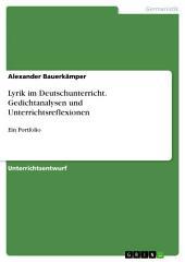Lyrik im Deutschunterricht. Gedichtanalysen und Unterrichtsreflexionen: Ein Portfolio