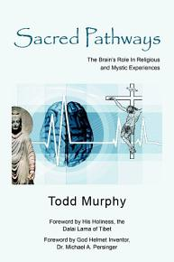 Sacred Pathways  The Brain   s Role In Religious and Mystic Experiences PDF