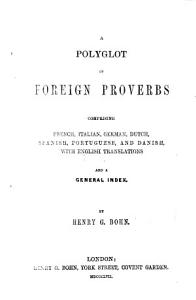 A Polyglott of Foreign Proverbs  comprising French  Italian  German  Dutch  Spanish  Portuguese  and Danish  with English translations  etc Book