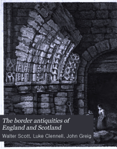 The Border Antiquities of England and Scotland: Comprising Specimens of Architecture and Sculpture, and Other Vestiges of Former Ages, Accompanied by Descriptions, Volume 2