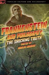 Frankenstein and Philosophy: The Shocking Truth