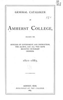 General Catalogue of Amherst College  Including the Officers of Government and Instruction  the Alumni  and All who Have Received Honorary Degrees  1821 1885 PDF