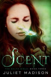Scent: The Delta Girls - Book Three