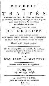 Recueil de traltes d'alliance, de paix, de treve, de neutralite ... servant a la connaissance des relations etrangeres des puissauces et etats de l'Europe depuis 1761. 2. ed: Volume3