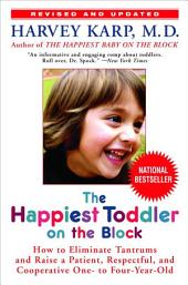 The Happiest Toddler on the Block: How to Eliminate Tantrums and Raise a Patient, Respectful and Cooperative One-to Four-Year-Old: Revised Edition