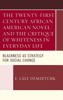 The Twenty first Century African American Novel and the Critique of Whiteness in Everyday Life PDF