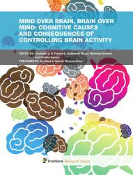 Mind Over Brain Brain Over Mind Cognitive Causes And Consequences Of Controlling Brain Activity Book PDF